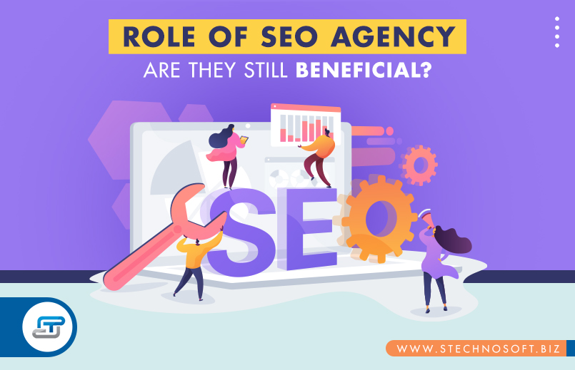 Role of SEO agency: Are they still beneficial?
